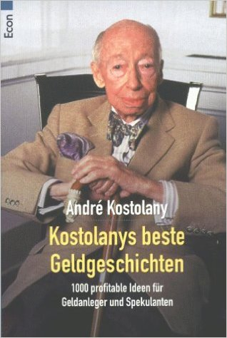 André Kostolany Kostolanys beste Geldgeschichten