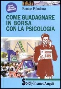 Renato Paludetto Come guadagnare in borsa con la psicologia