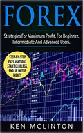 Forex: Strategies for Maximum Profit by Ken McLinton