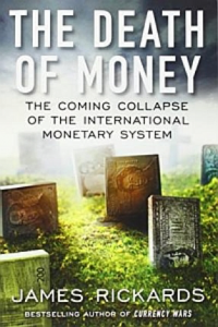 James Rickards, The Death of Money