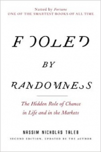 Nassim Nicholas Taleb, Fooled by Randomness: The Hidden Role of Chance in Life and in the Markets